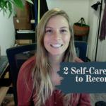 Two Self-Care Practices to Reconnect with Yourself